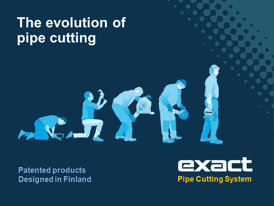 Pipe Cutting System The evolution of Patented products Designed in Finland pipe cutting