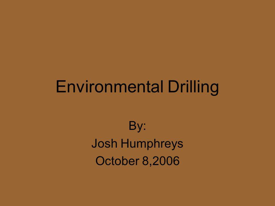 Environmental Drilling By: Josh Humphreys October 8,2006