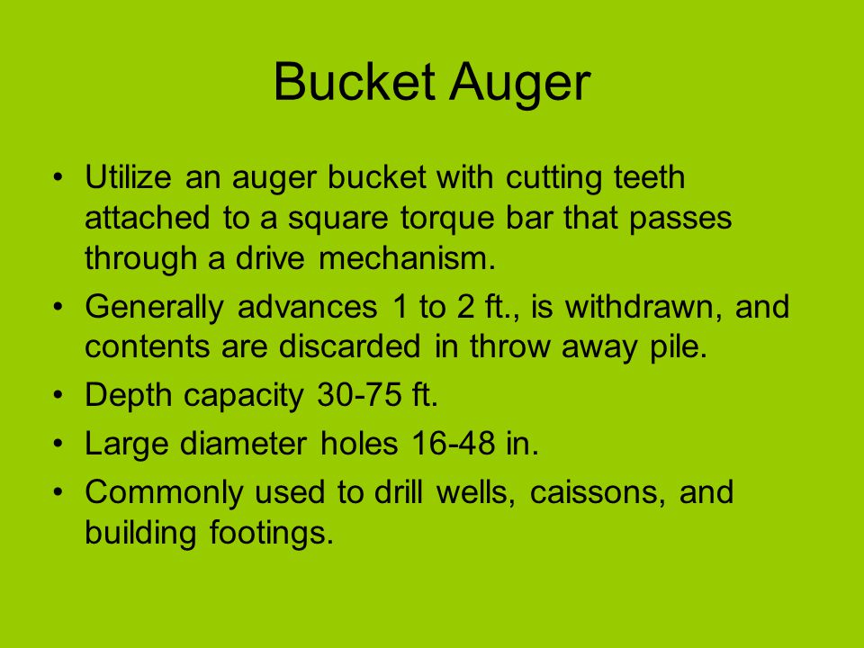 Bucket Auger Utilize an auger bucket with cutting teeth attached to a square torque bar that passes through a drive mechanism.