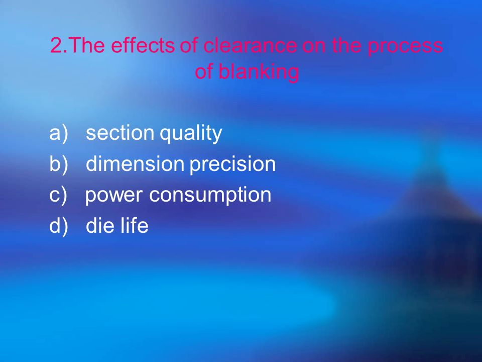 1.The definition and significance of clearance Z=Dd -dpZ=Dd -dp DdDd  the space between the punch and the die opening  c=(D d – d p ) /2