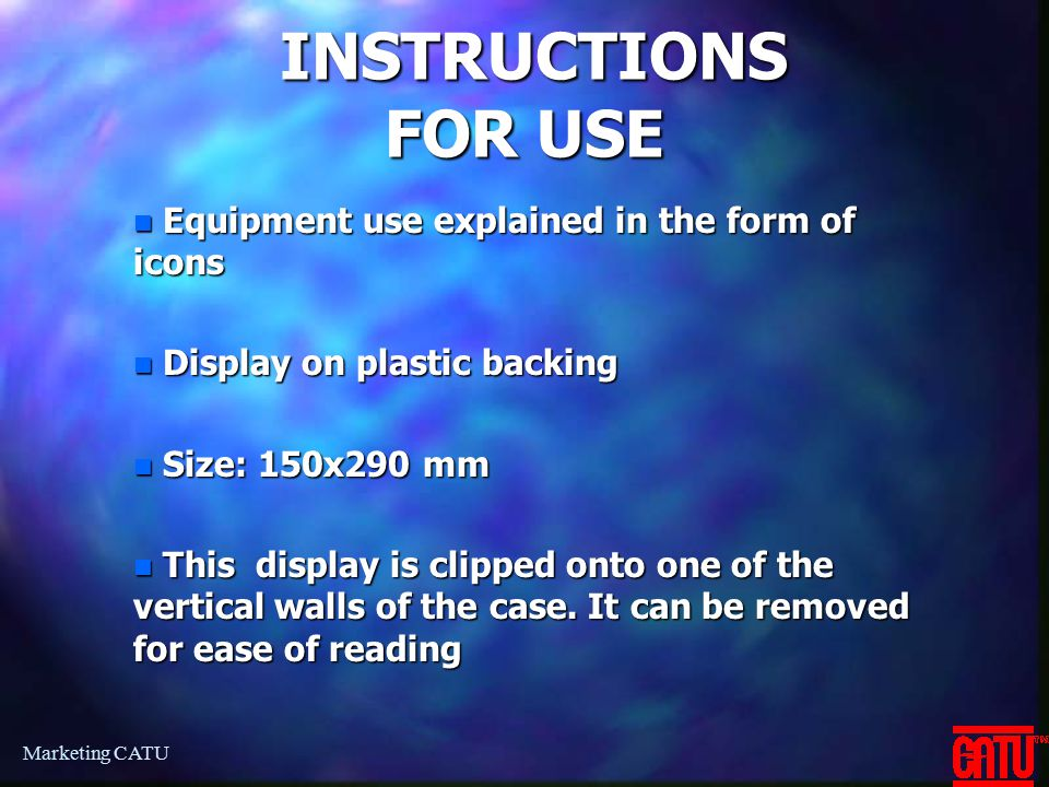 Marketing CATU INSTRUCTIONS FOR USE INSTRUCTIONS FOR USE n Equipment use explained in the form of icons n Display on plastic backing n Size: 150x290 m