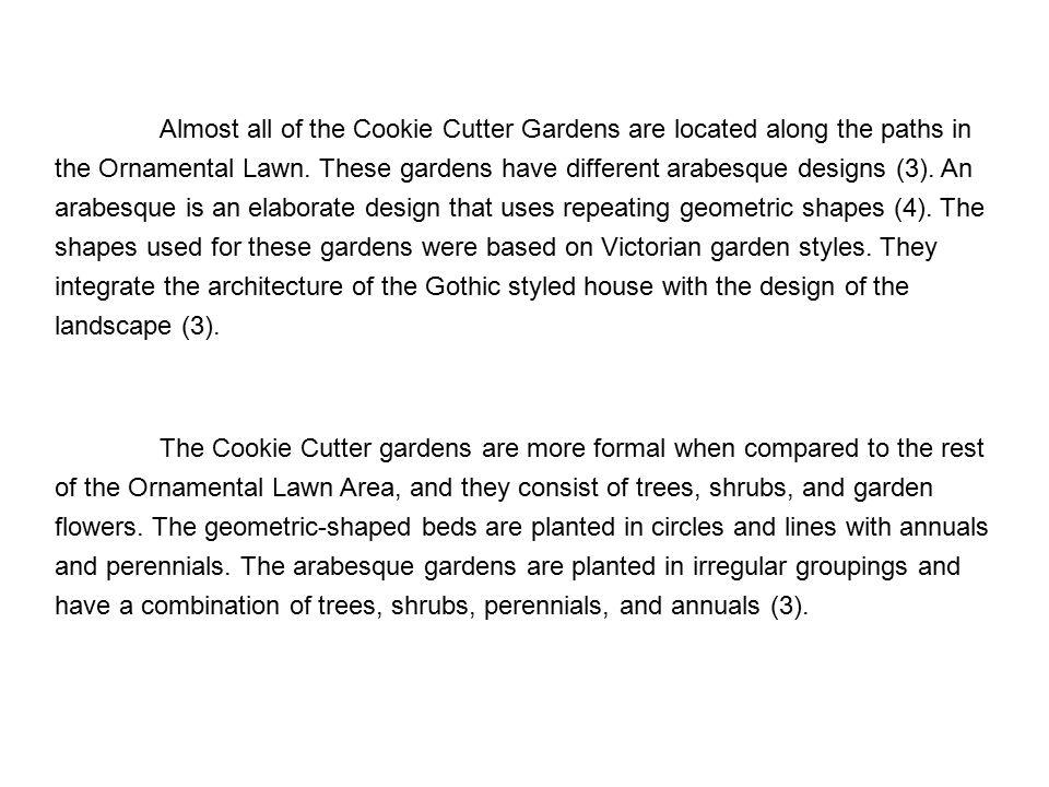 Almost all of the Cookie Cutter Gardens are located along the paths in the Ornamental Lawn. These gardens have different arabesque designs (3). An ara
