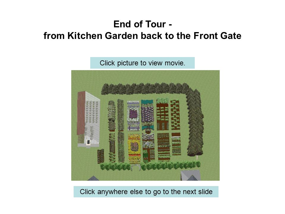 End of Tour - from Kitchen Garden back to the Front Gate Click anywhere else to go to the next slide Click picture to view movie.