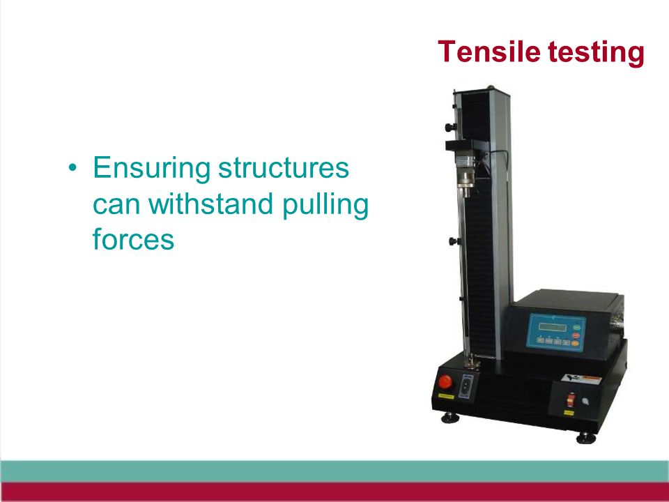 Tensile testing Ensuring structures can withstand pulling forces