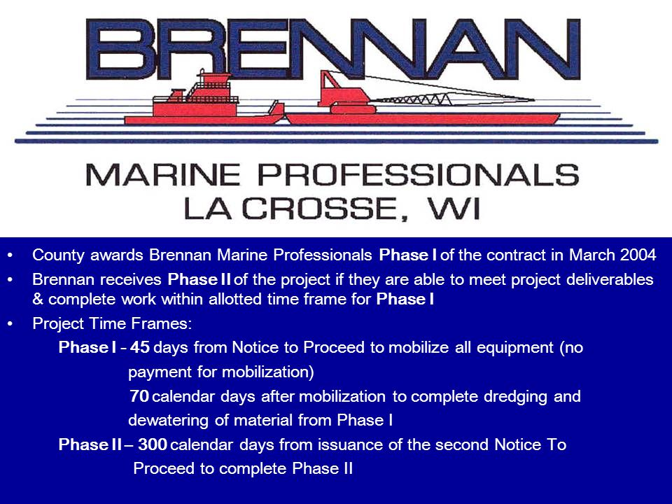 County awards Brennan Marine Professionals Phase I of the contract in March 2004 Brennan receives Phase II of the project if they are able to meet pro