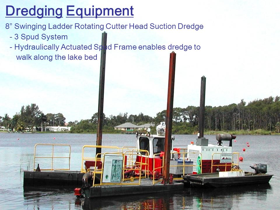 Dredging Equipment 8 Swinging Ladder Rotating Cutter Head Suction Dredge - 3 Spud System - Hydraulically Actuated Spud Frame enables dredge to walk along the lake bed