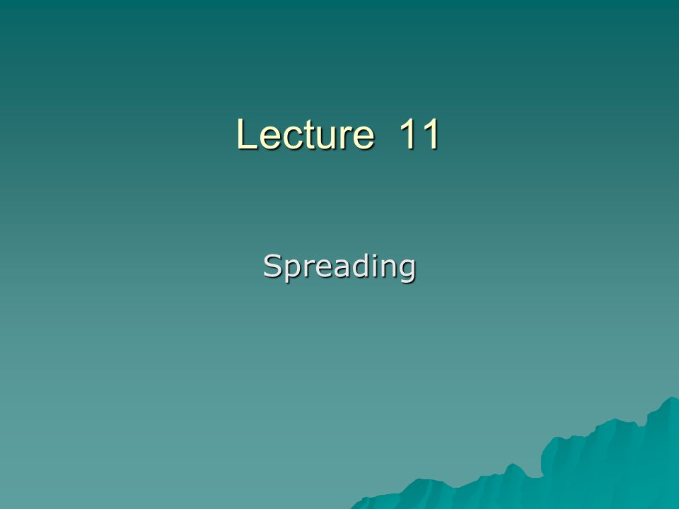 Lecture 11 Spreading