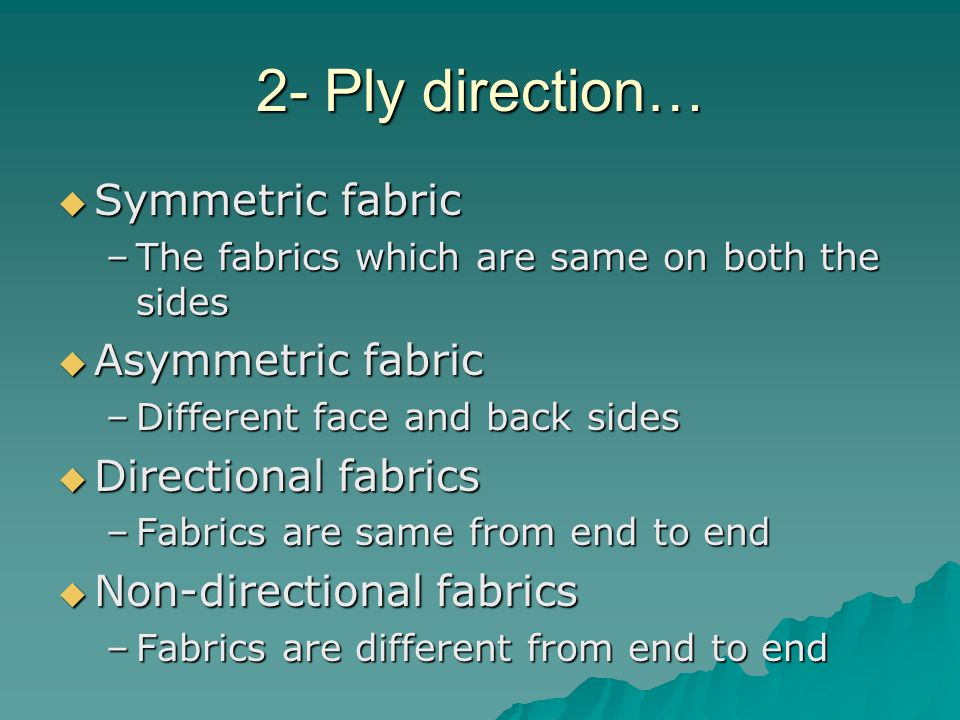 2- Ply direction…  Symmetric fabric –The fabrics which are same on both the sides  Asymmetric fabric –Different face and back sides  Directional fa