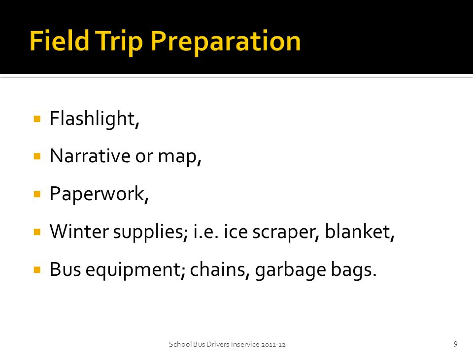  Flashlight,  Narrative or map,  Paperwork,  Winter supplies; i.e. ice scraper, blanket,  Bus equipment; chains, garbage bags. School Bus Drivers
