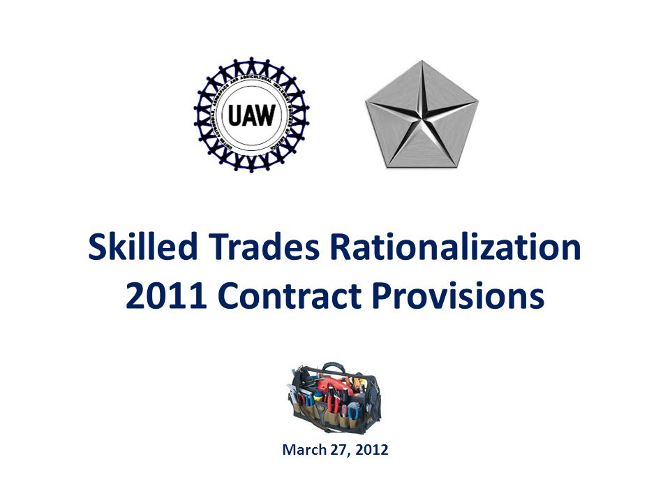 Skilled Trades Rationalization 2011 Contract Provisions March 27, 2012