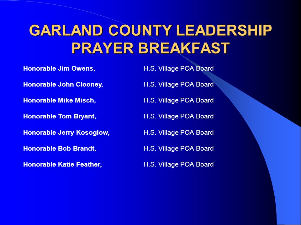 GARLAND COUNTY LEADERSHIP PRAYER BREAKFAST Honorable Jim Owens,H.S. Village POA Board Honorable John Clooney,H.S. Village POA Board Honorable Mike Mis