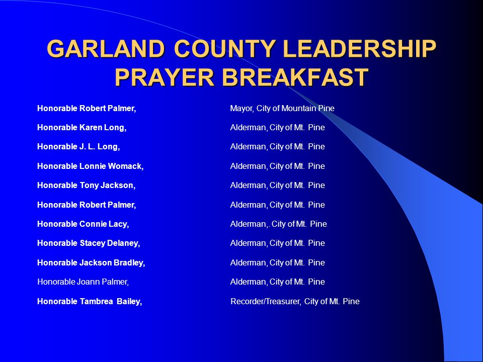 GARLAND COUNTY LEADERSHIP PRAYER BREAKFAST Honorable Robert Palmer, Mayor, City of Mountain Pine Honorable Karen Long,Alderman, City of Mt. Pine Honor