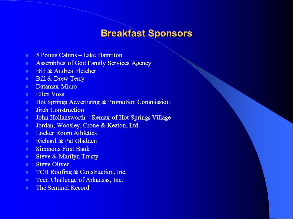 Breakfast Sponsors 5 Points Cabins – Lake Hamilton Assemblies of God Family Services Agency Bill & Andrea Fletcher Bill & Drew Terry Datamax Micro Ell