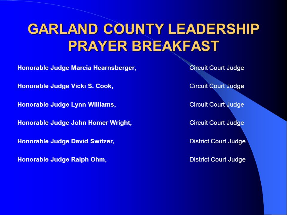 GARLAND COUNTY LEADERSHIP PRAYER BREAKFAST Honorable Judge Marcia Hearnsberger, Circuit Court Judge Honorable Judge Vicki S. Cook, Circuit Court Judge