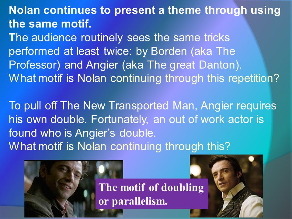 Nolan continues to present a theme through using the same motif.