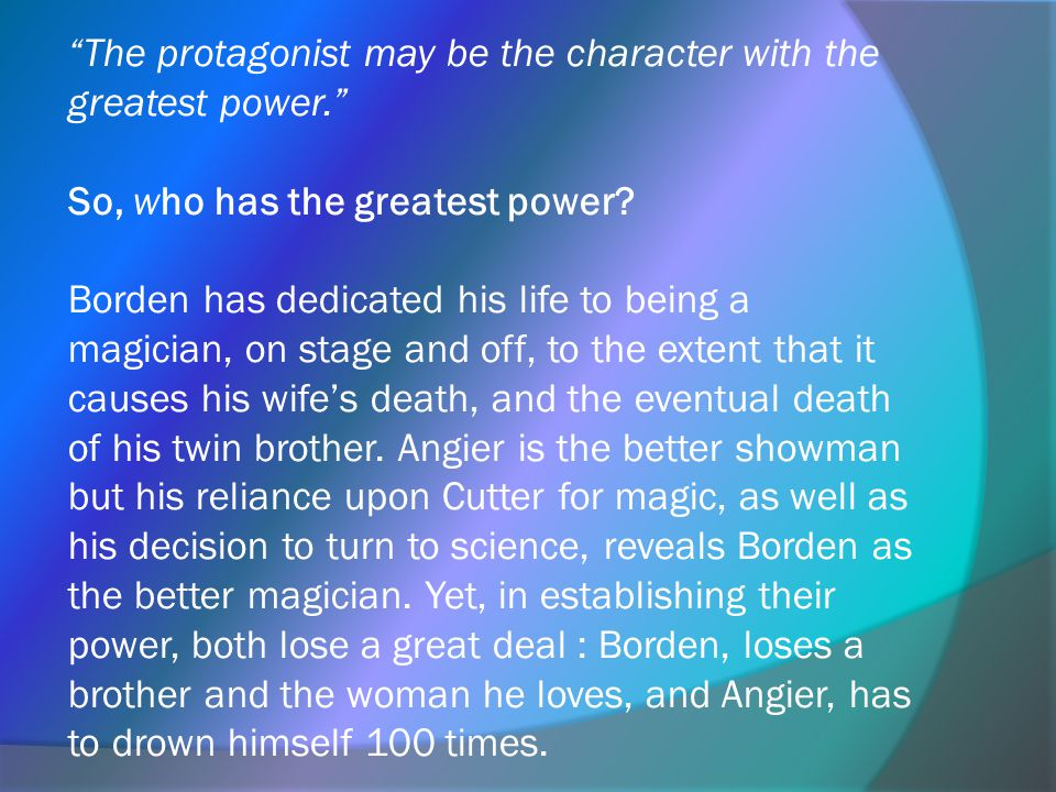 The protagonist may be the character with the greatest power. So, who has the greatest power.