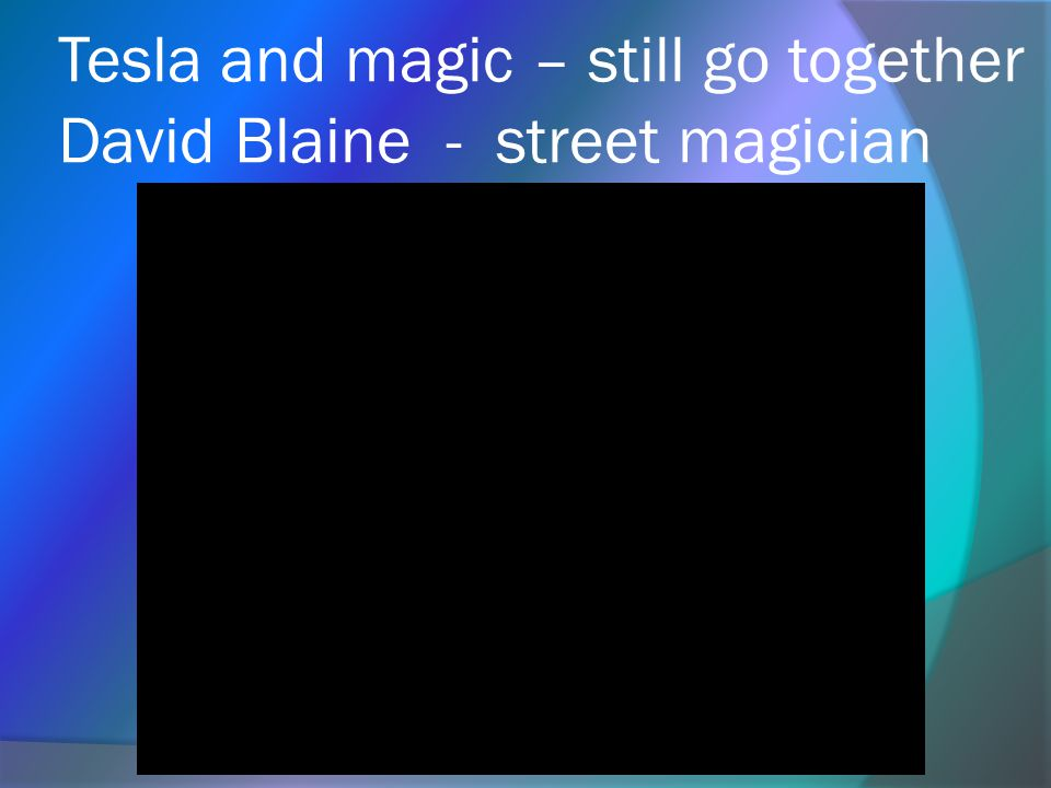 Tesla and magic – still go together David Blaine - street magician