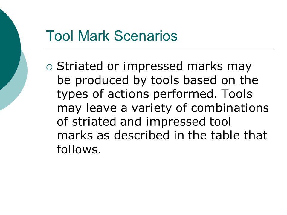 Tool Mark Scenarios  Striated or impressed marks may be produced by tools based on the types of actions performed.