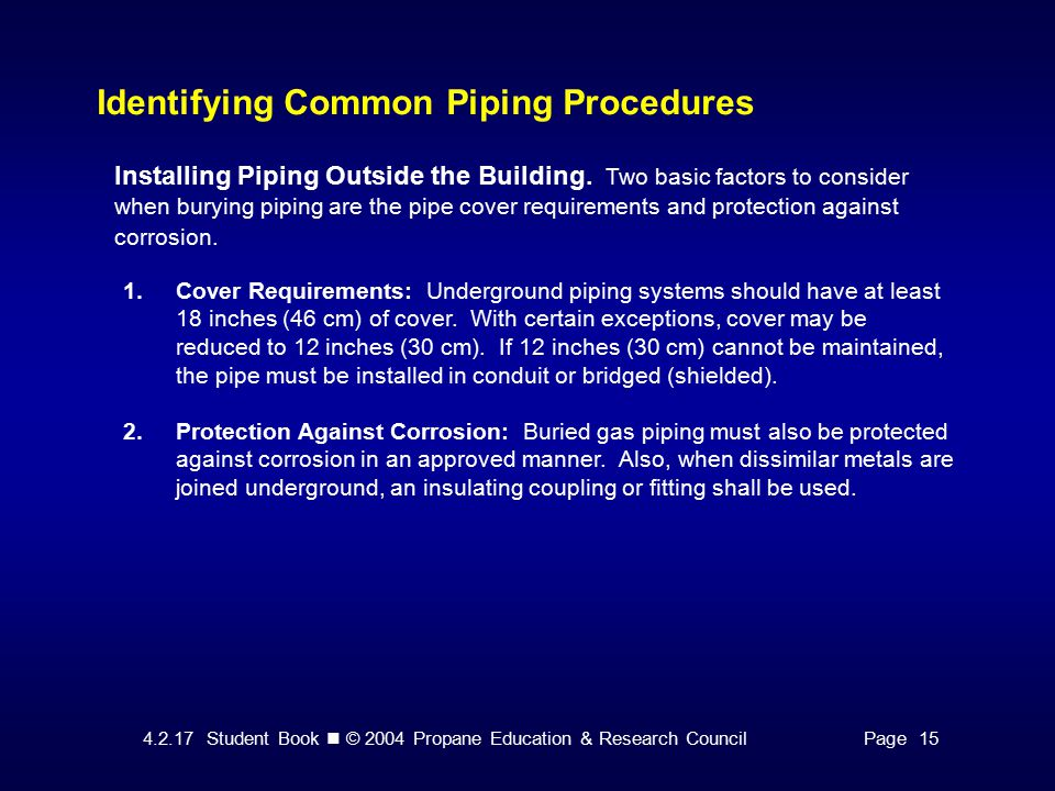 4.2.17 Student Book © 2004 Propane Education & Research CouncilPage 15 Identifying Common Piping Procedures Installing Piping Outside the Building.