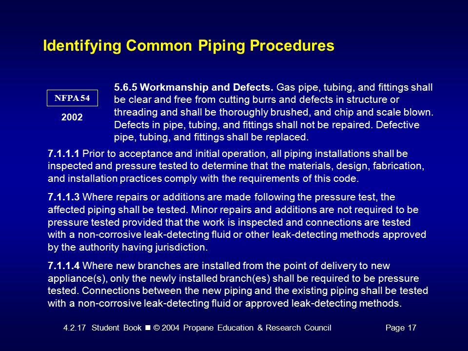 4.2.17 Student Book © 2004 Propane Education & Research CouncilPage 17 Identifying Common Piping Procedures NFPA 54 2002 5.6.5 Workmanship and Defects.