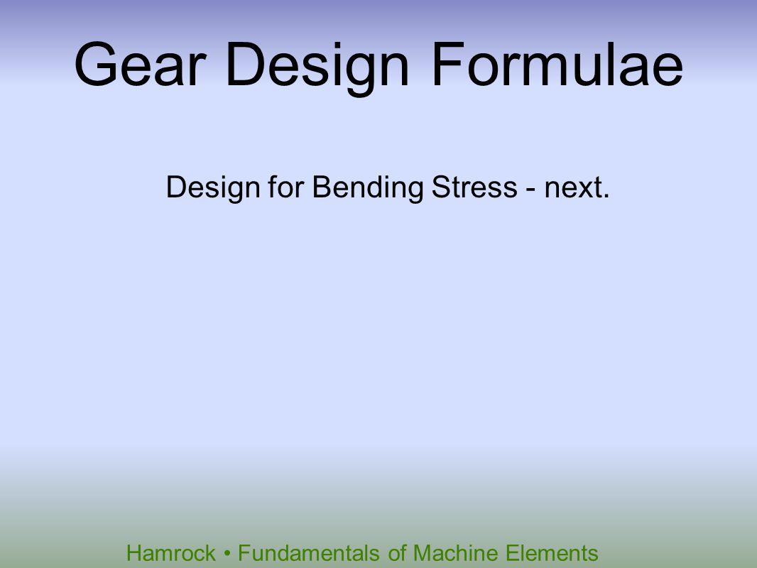 Hamrock Fundamentals of Machine Elements Gear Design Formulae Design for Bending Stress - next.