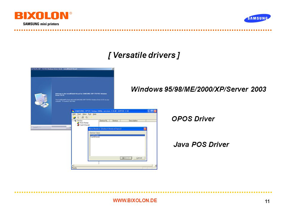 WWW.BIXOLON.DE 11 [ Versatile drivers ] Windows 95/98/ME/2000/XP/Server 2003 OPOS Driver Java POS Driver