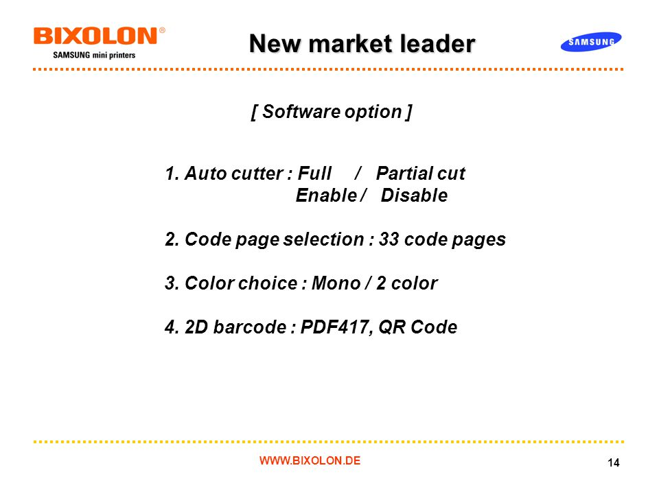 WWW.BIXOLON.DE 14 New market leader [ Software option ] 1.