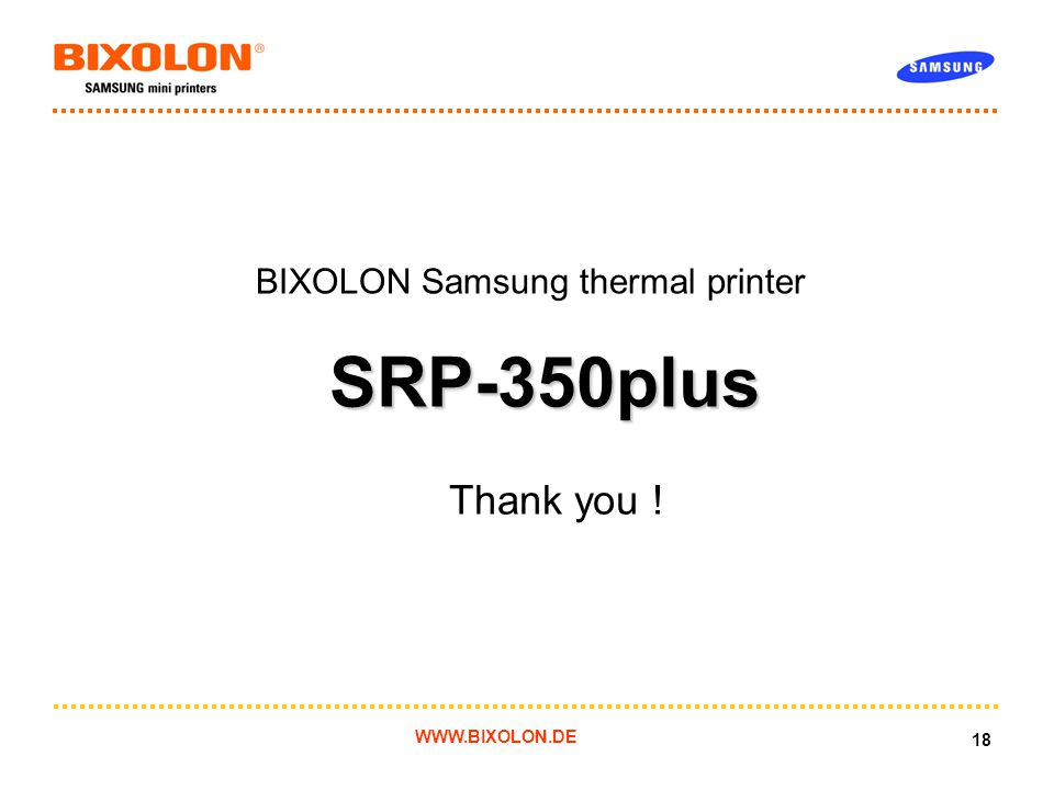 WWW.BIXOLON.DE 18 BIXOLON Samsung thermal printer SRP-350plus Thank you !