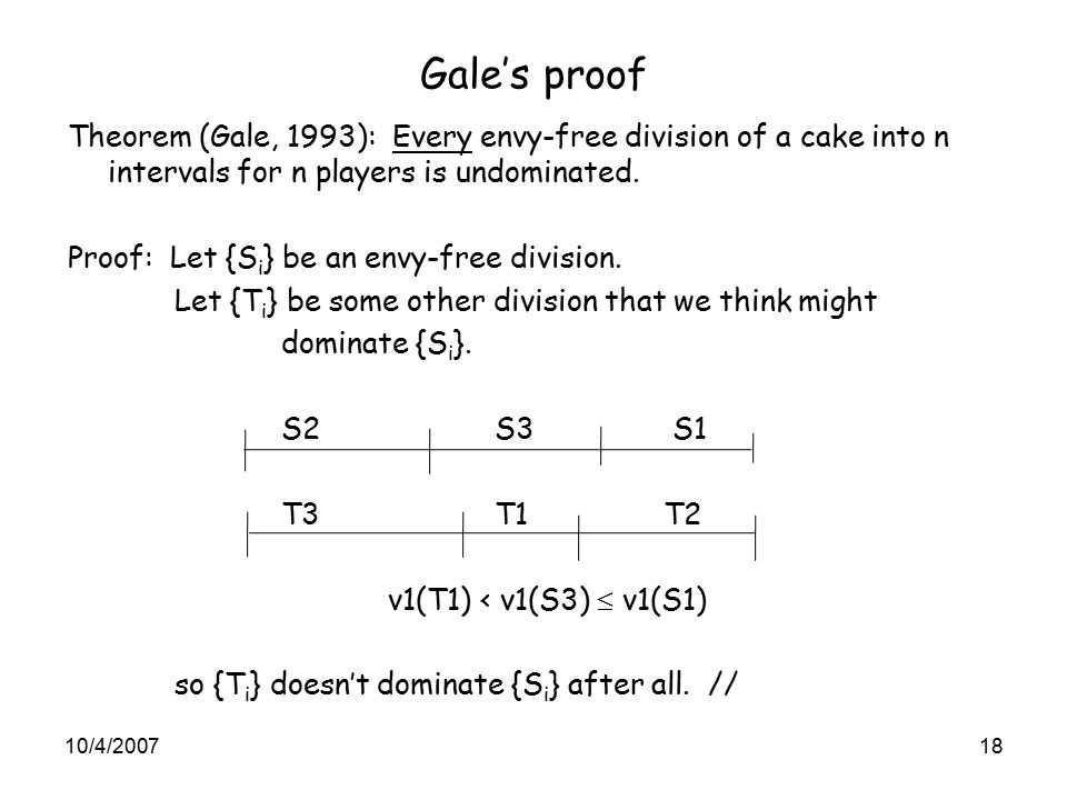 Gale's proof Theorem (Gale, 1993): Every envy-free division of a cake into n intervals for n players is undominated.