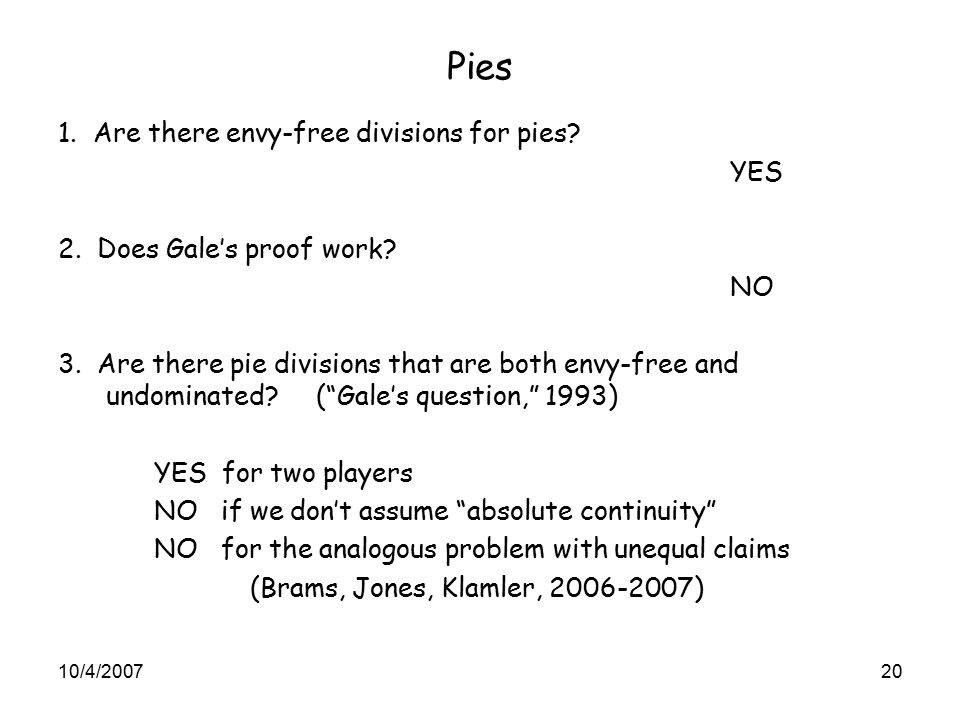 Pies 1. Are there envy-free divisions for pies. YES 2.