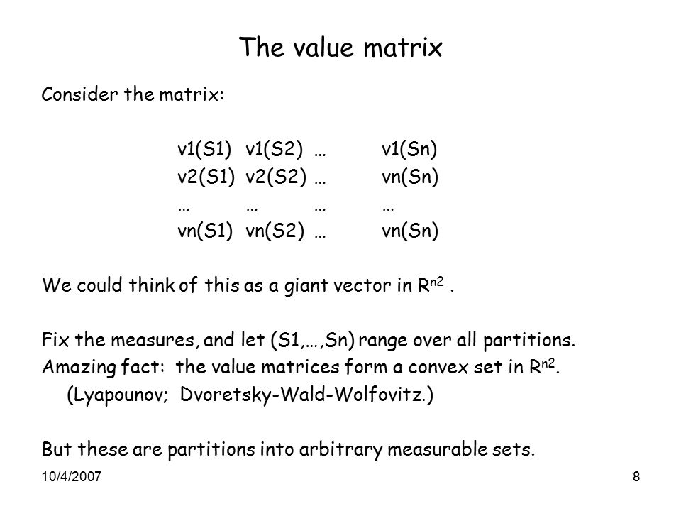 The value matrix Consider the matrix: v1(S1) v1(S2)…v1(Sn) v2(S1)v2(S2)…vn(Sn) ………… vn(S1)vn(S2)…vn(Sn) We could think of this as a giant vector in R n2.