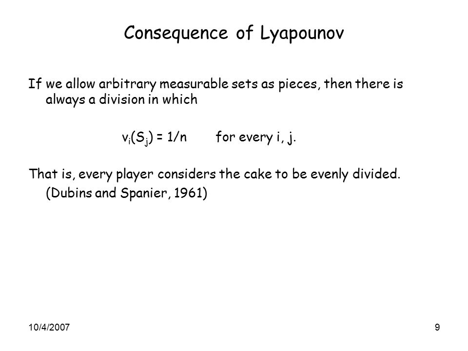 Consequence of Lyapounov If we allow arbitrary measurable sets as pieces, then there is always a division in which v i (S j ) = 1/nfor every i, j.