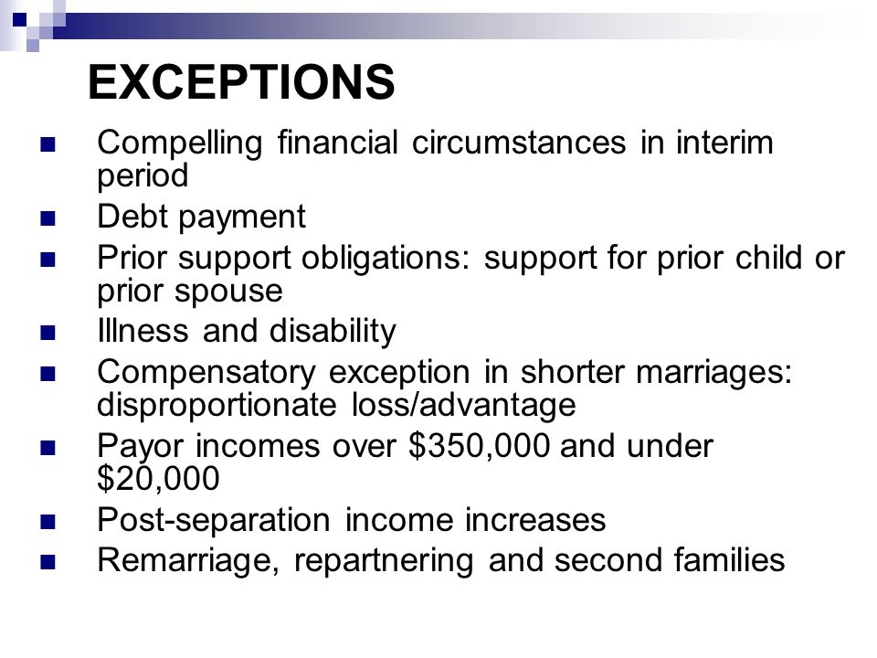 EXCEPTIONS Compelling financial circumstances in interim period Debt payment Prior support obligations: support for prior child or prior spouse Illnes
