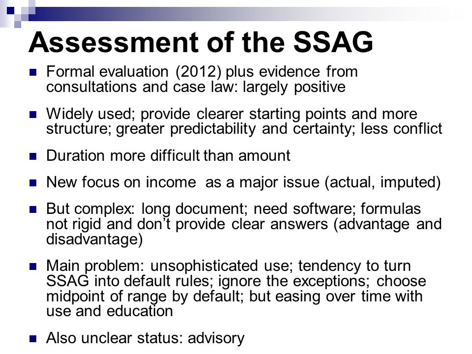 Assessment of the SSAG Formal evaluation (2012) plus evidence from consultations and case law: largely positive Widely used; provide clearer starting