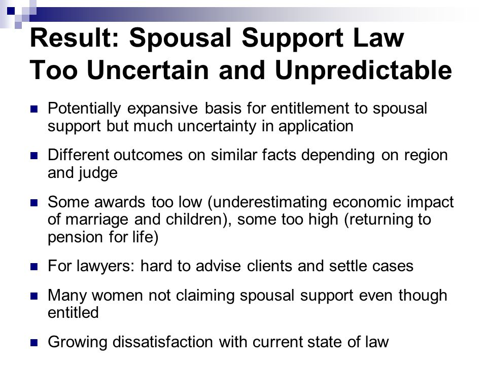 Result: Spousal Support Law Too Uncertain and Unpredictable Potentially expansive basis for entitlement to spousal support but much uncertainty in app