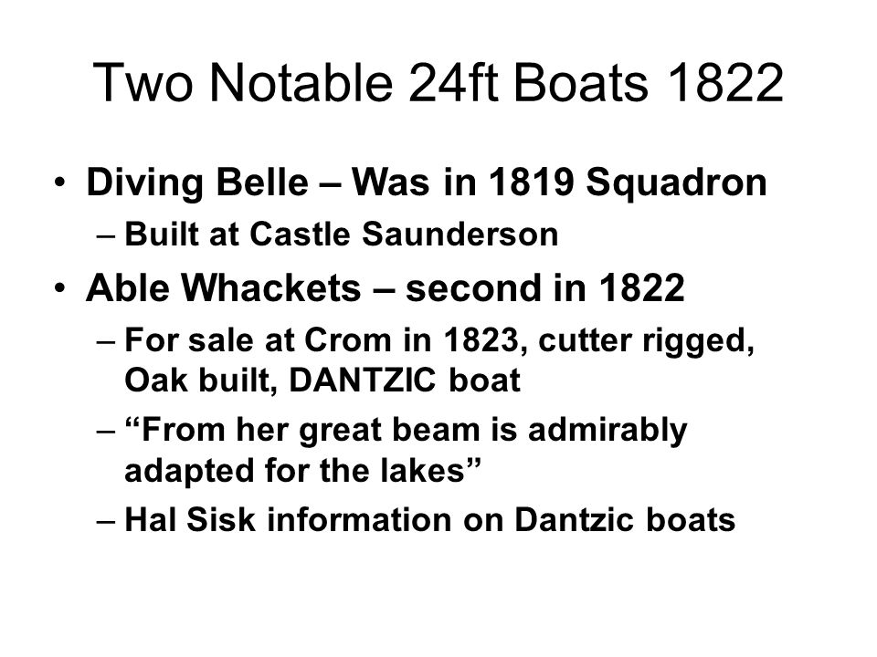 Two Notable 24ft Boats 1822 Diving Belle – Was in 1819 Squadron –Built at Castle Saunderson Able Whackets – second in 1822 –For sale at Crom in 1823,