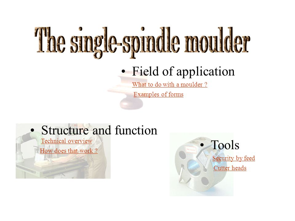 Structure and function Tools Field of application What to do with a moulder .