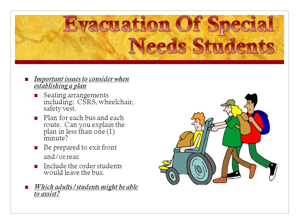 Important issues to consider when establishing a plan Seating arrangements including: CSRS, wheelchair, safety vest.