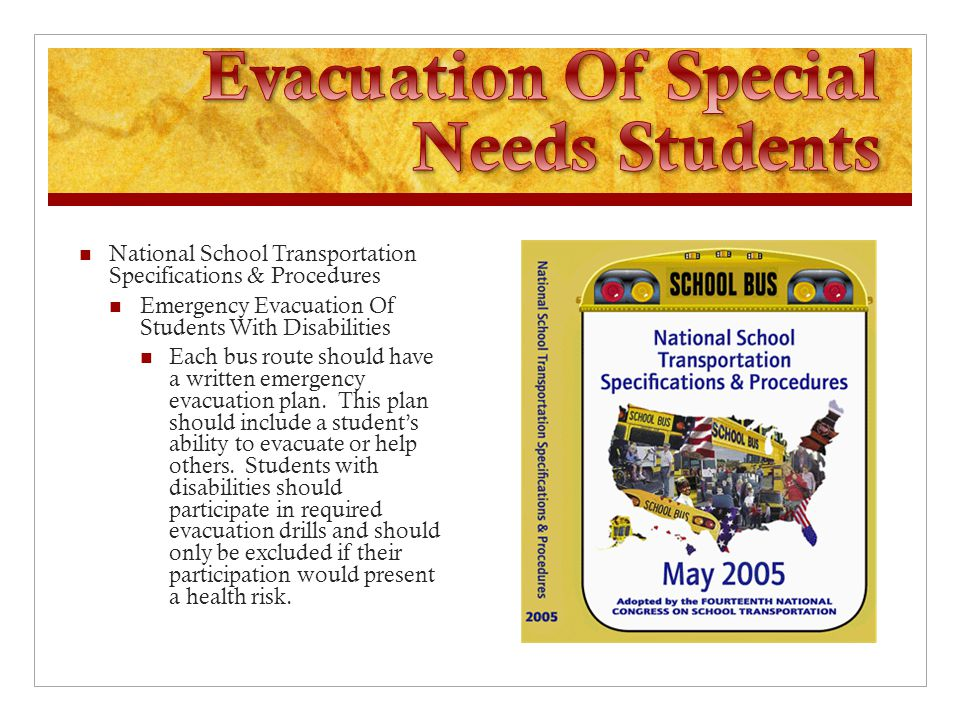 National School Transportation Specifications & Procedures Emergency Evacuation Of Students With Disabilities Each bus route should have a written emergency evacuation plan.