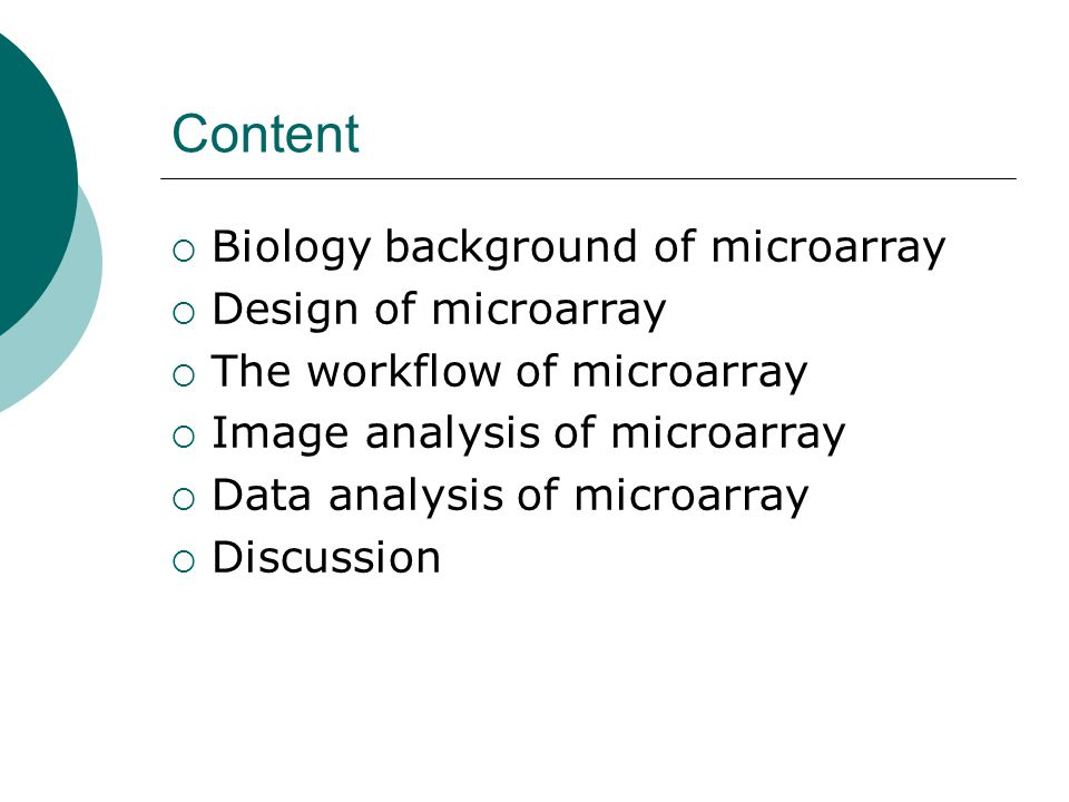 Content  Biology background of microarray  Design of microarray  The workflow of microarray  Image analysis of microarray  Data analysis of micro