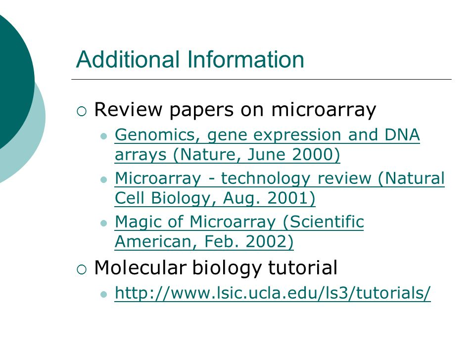 Additional Information  Review papers on microarray Genomics, gene expression and DNA arrays (Nature, June 2000) Genomics, gene expression and DNA ar