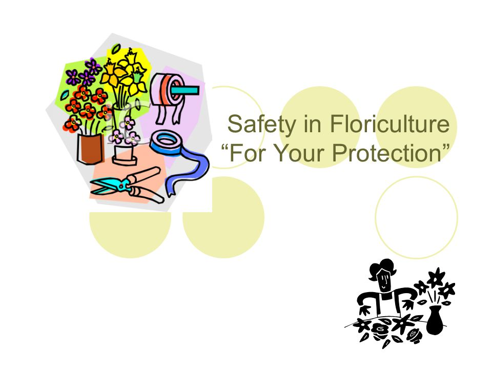 Safety in Floriculture For Your Protection