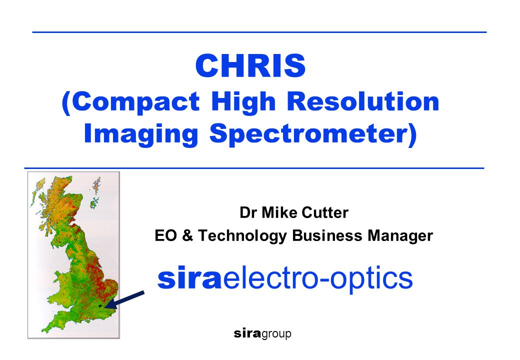 CHRIS (Compact High Resolution Imaging Spectrometer) sira group sira electro-optics Dr Mike Cutter EO & Technology Business Manager