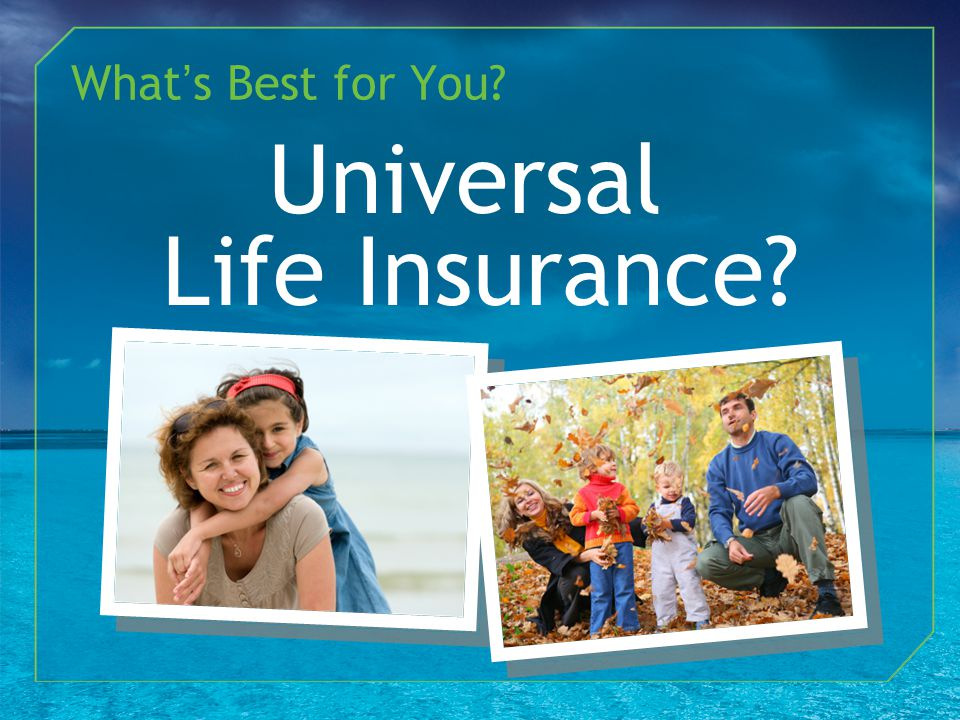 What's Best for You Universal Life Insurance