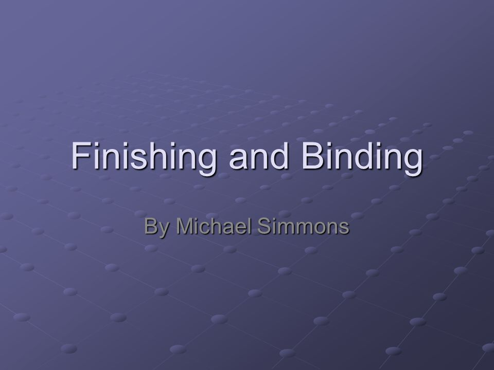 Finishing and Binding By Michael Simmons