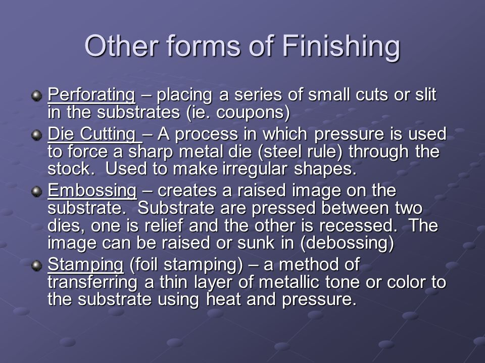 Other forms of Finishing Perforating – placing a series of small cuts or slit in the substrates (ie.