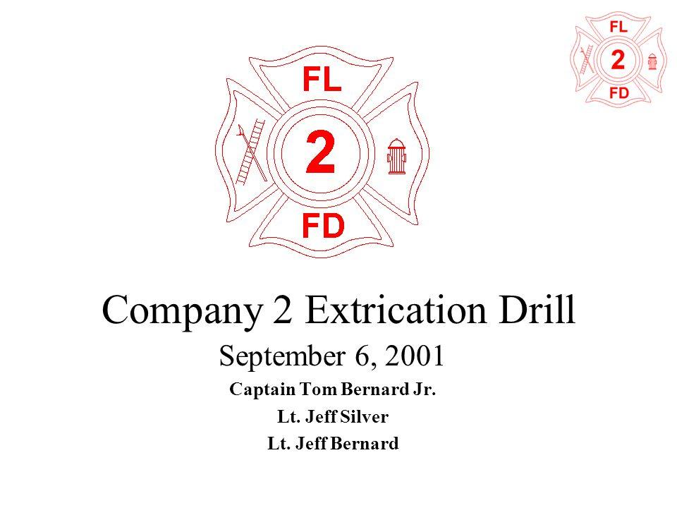Company 2 Extrication Drill September 6, 2001 Captain Tom Bernard Jr. Lt. Jeff Silver Lt. Jeff Bernard