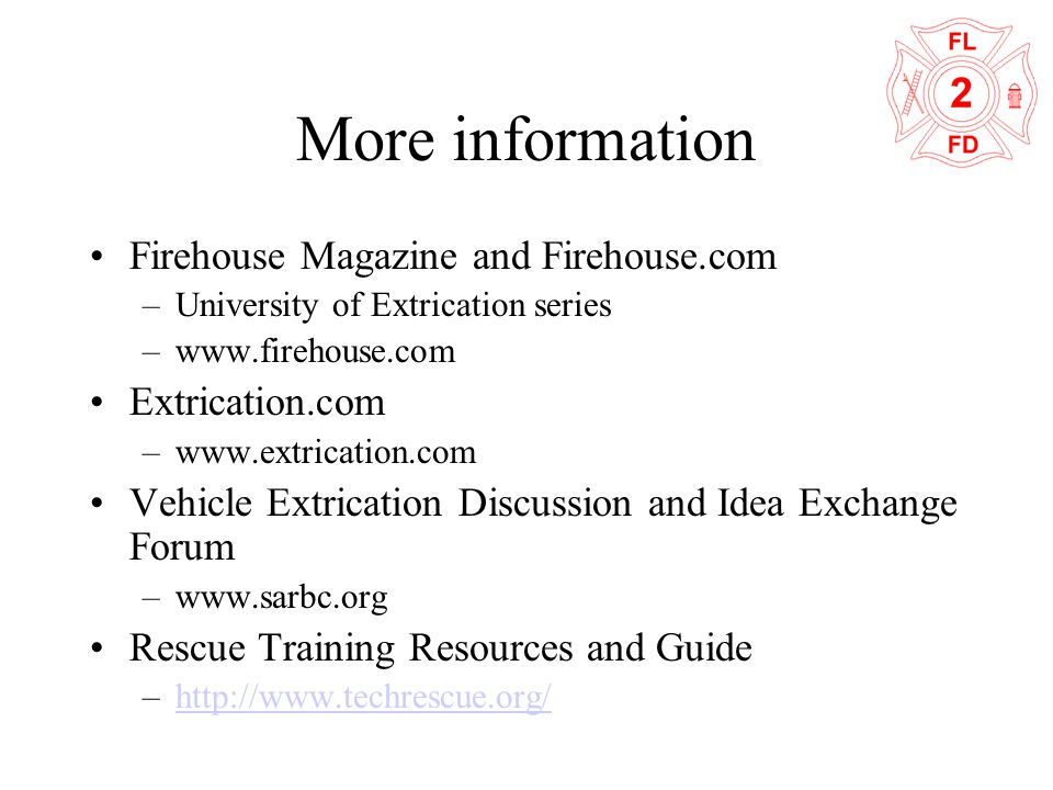 More information Firehouse Magazine and Firehouse.com –University of Extrication series –www.firehouse.com Extrication.com –www.extrication.com Vehicl