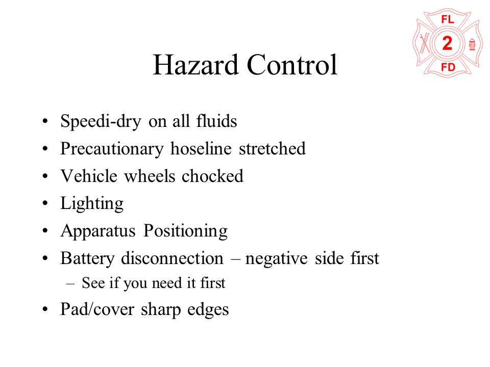 Hazard Control Speedi-dry on all fluids Precautionary hoseline stretched Vehicle wheels chocked Lighting Apparatus Positioning Battery disconnection –