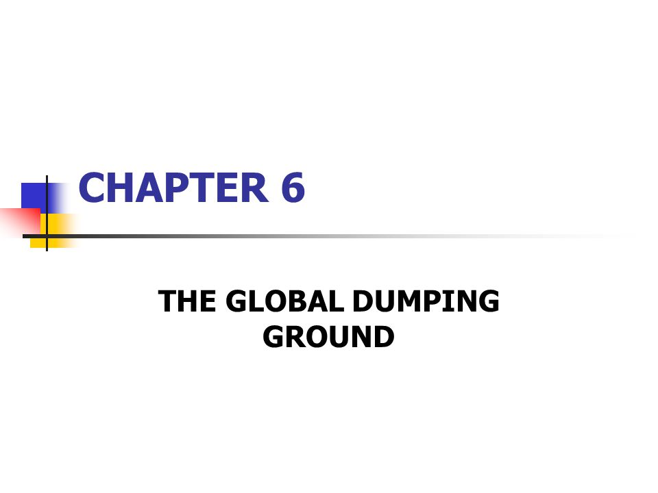 CHAPTER 6 THE GLOBAL DUMPING GROUND